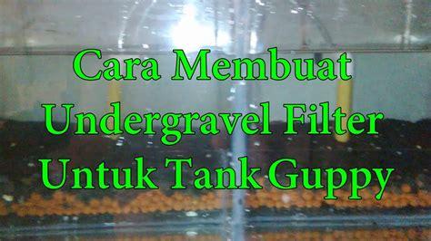 membuat filter air aquarium sederhana cara membuat undergravel filter untuk tank guppy youtube