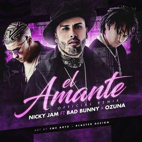 nicky jam ft ozuna descargar mp3 nicky jam ft ozuna y bad bunny el amante