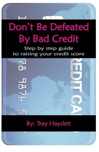 You Dont To A Credit Rating To Be Able To Borrow Funds by Don T Be Defeated By Bad Cedit Step By Step Guide To
