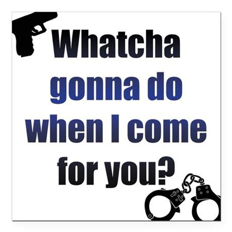 Bad Boys Bad Boys Whatcha Gonna Do Whatcha Gonna Do When They Come For You by Whatcha Gonna Do Square Car Magnet 3 Quot X 3 Quot By Listing