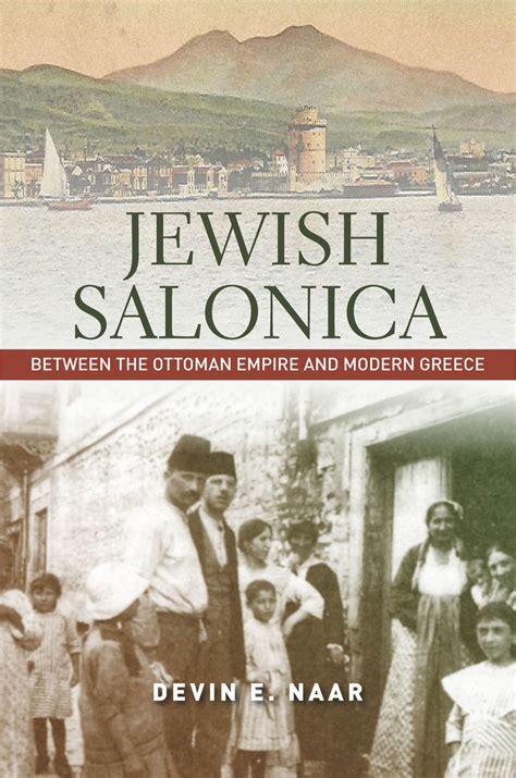 jews in the ottoman empire devin naar s book jewish salonica tells of city s