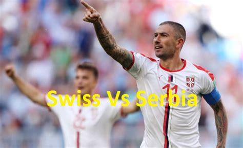 switzerland vs serbia football fifa cup 26th live match