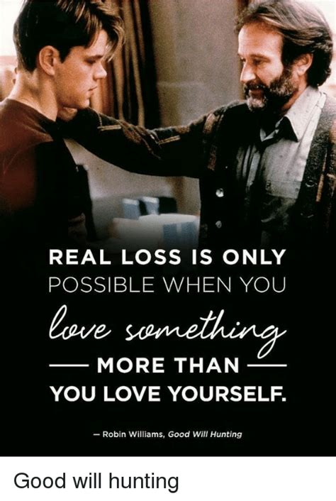 Good Will Hunting Meme - real loss is only possible when you love something more