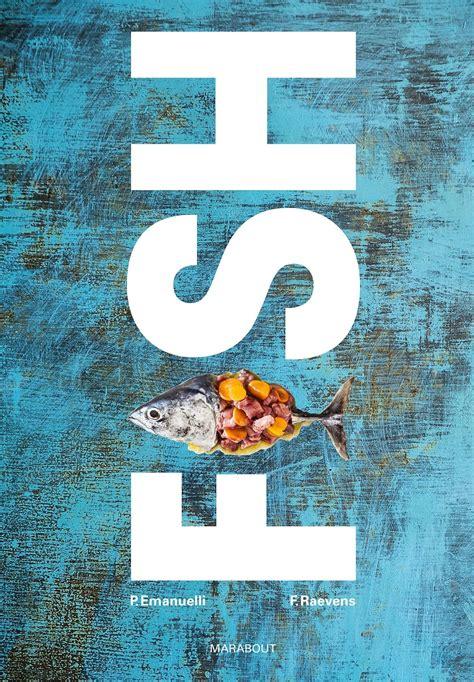 fish de philippe emanuelli un superbe livre sur le poisson