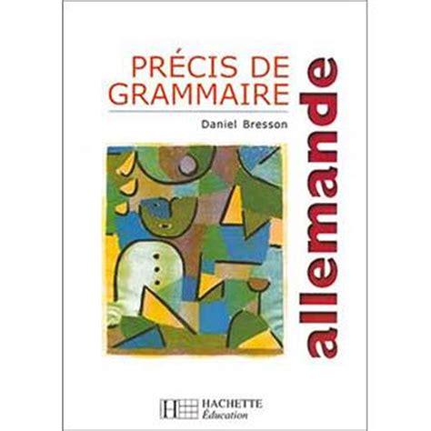 prcis de grammaire des pr 233 cis de grammaire allemande edition 1999 broch 233 bresson guy renaud d bresson achat