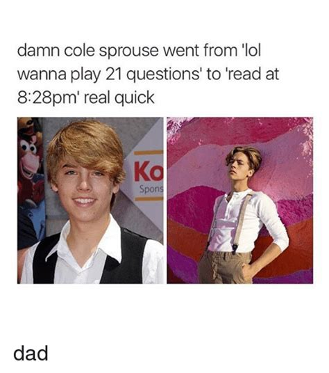 Damn Lol Memes - damn cole sprouse went from lol wanna play 21 questions