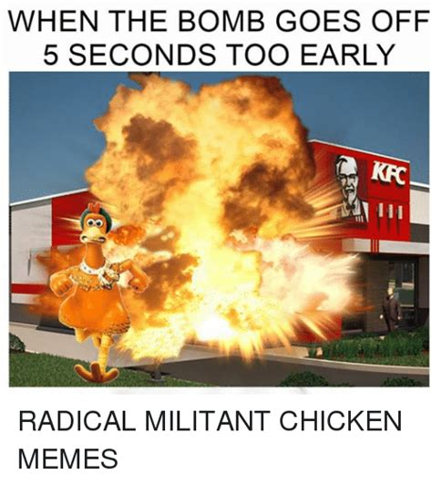 Kfc Chicken Meme - when the bomb goes off 5 seconds too early kfc radical