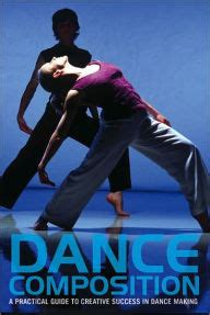 dance composition a practical dance composition a practical guide to creative success in dance making with dvd by