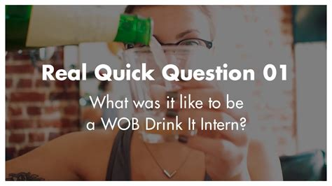 drink it intern real quick 101 quot what was it like to be a wob drink it