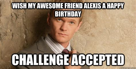 Awesome Birthday Memes - barney stinson challenge accepted himym memes quickmeme