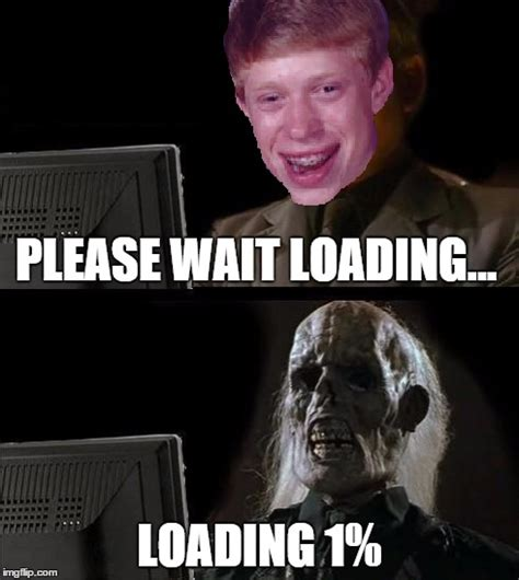 Loading Meme - bad luck brian using the internet imgflip