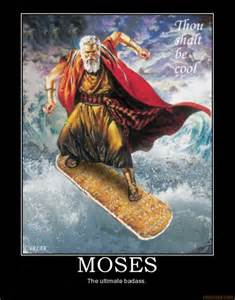 Apparently this is what comes up when you google quot moses badass quot in