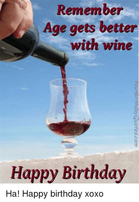 Wine Birthday Meme - remember age gets better with wine happy birthday