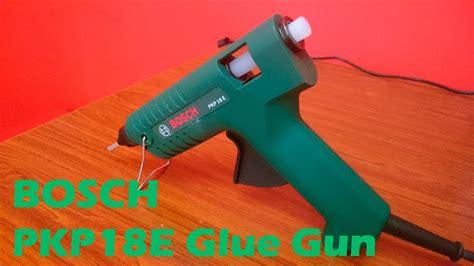 Bosch Pkp18e Glue Gun Murah unboxing a bosch pkp18e glue gun