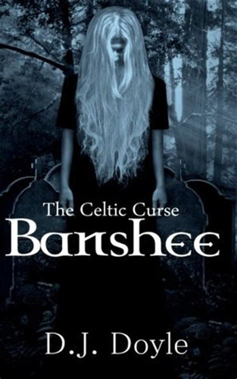 the celtic curse newgrange books the celtic curse banshee by d j doyle