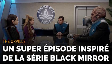 Black Mirror Orville | the orville 1x07 un super 233 pisode inspir 233 de black