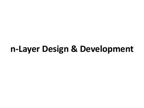 design and development of a layer based additive n layer design development