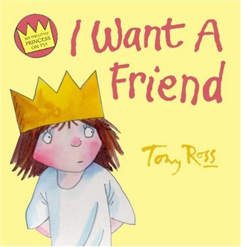 i want a friend i want a friend by tony ross reviews discussion bookclubs lists