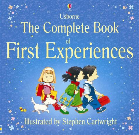 the complete novels of the complete book of first experiences at usborne children s books