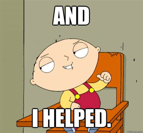 Stewie Meme - and i helped helpful stewie quickmeme