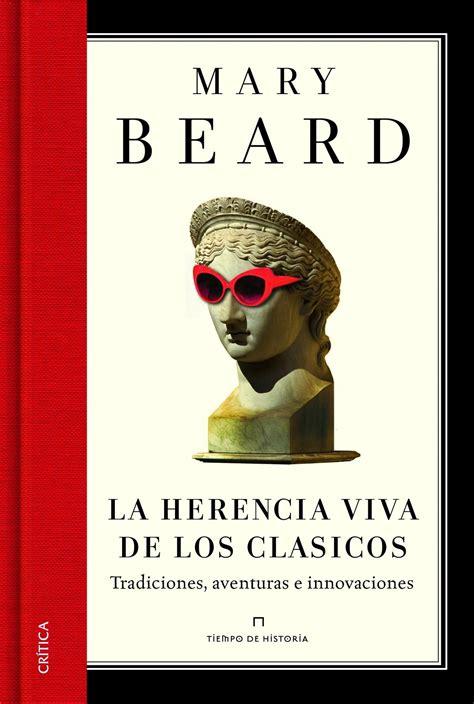 la herencia viva de los cl 225 sicos quot tradiciones aventuras e innovaciones quot beard mary critica