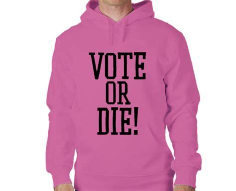 Hoodie Or Die Nazwa Cloth 187 vote or die slogan pdiddy hoodie