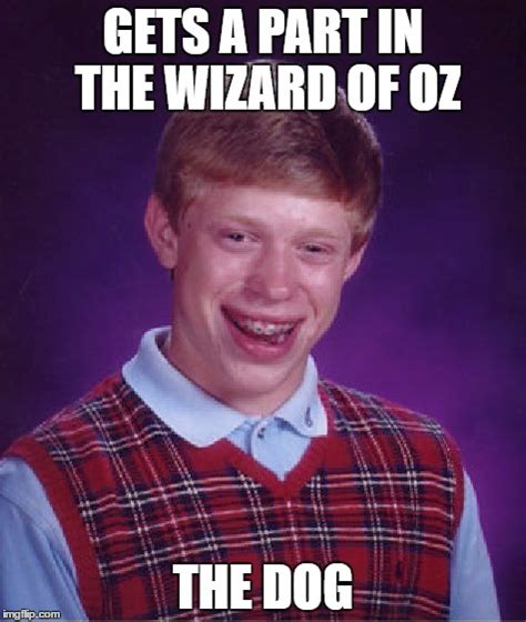 Wizard Of Oz Meme Generator - bad luck brian meme imgflip