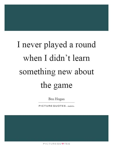 I Didn T Learn Anything From My Mba by I Never Played A When I Didn T Learn Something New