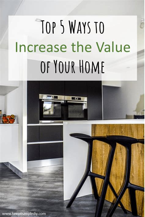 top 5 ways to increase the value of your home keep it