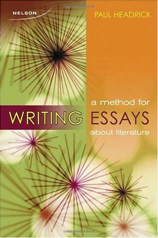 Writing Essays About Literature by A Method For Writing Essays About Literature By Paul Headrick