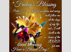 Friday's Blessing, Good Morning, Have A Blessed Day ... Have A Blessed Weekend Quotes