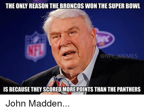 Madden Meme - the only reason the broncos won the super bowl memes is