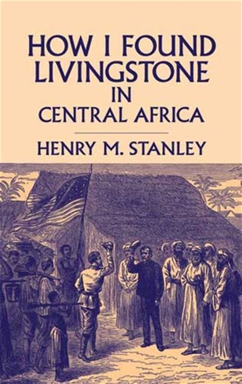 i africa books how i found livingstone in central africa by henry morton