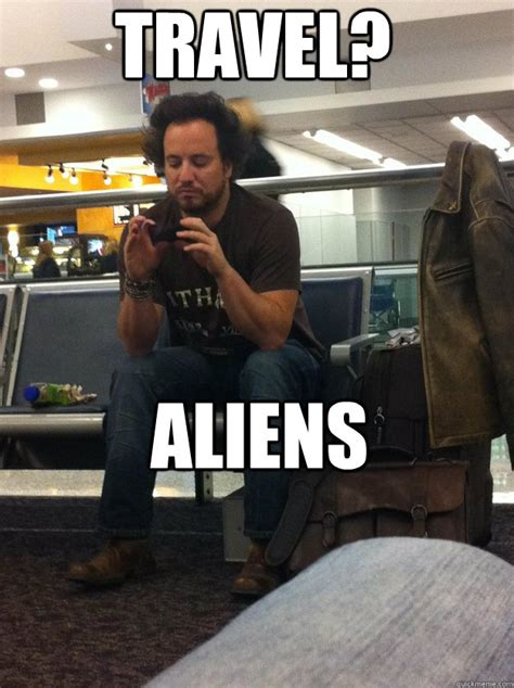 History Channel Aliens Guy Meme - travel aliens travel history channel guy quickmeme