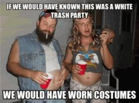 Trailer Trash Memes - tonight we are gonna get white girl wasted