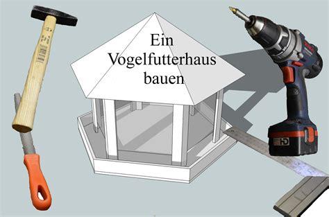 Vogelfutterhaus Selber Bauen Anleitung by Ein Vogelfutterhaus Bauen