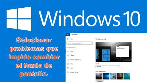 escritorio no disponible windows 10 como solucionar no puedo cambiar el fondo de pantalla del