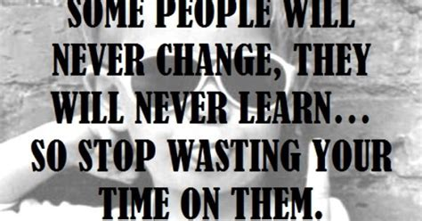 Will Never Learn by Some Will Never Change They Will Never Learn So