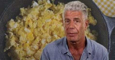 anthony bourdain scrambled eggs this is anthony bourdain s method for cooking absolutely