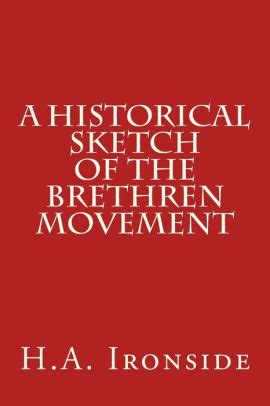 the who loved him the brethren books a historical sketch of the brethren movement by h a
