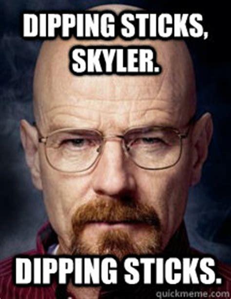 Skyler Meme - another breaking bad gem 3 02 dipping sticks skyler