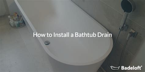 bathtub drain location how to install a bathtub drain badeloft usa