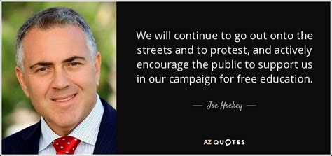 Go Onto The by Top 12 Quotes By Joe Hockey A Z Quotes