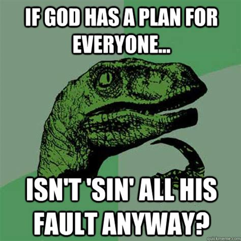 Gods Plan Meme - if god has a plan for everyone isn t sin all his