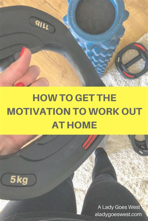 how to get the motivation to work out at home a