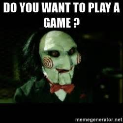 Want To Play A Game Meme - do you want to play a game jigsaw creepy puppet meme