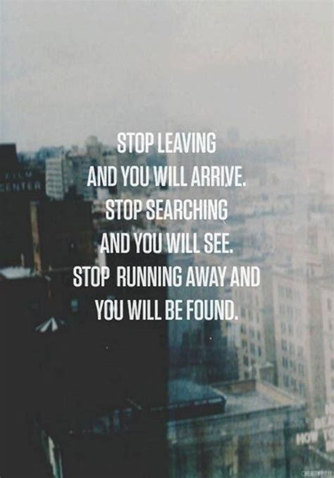 how to a to stop running away stop running away and you will be found quotes