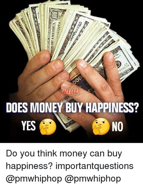 When Do You Buy by Hiphop Does Money Buy Happiness Yes Yes No Do You Think