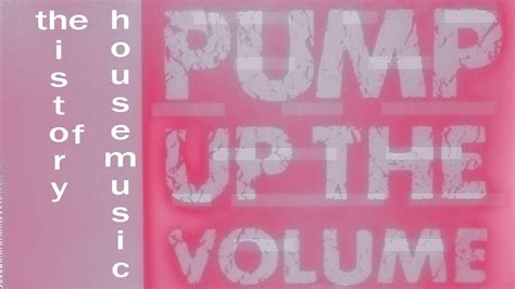 pump up the volume history of house music pump up the volume a history of house music complete youtube