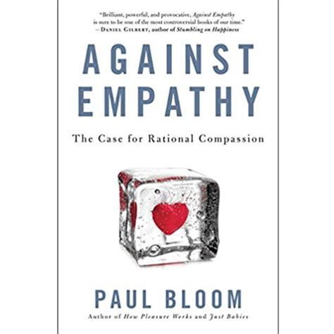 against empathy the for rational compassion books against empathy the for rational compassion by paul